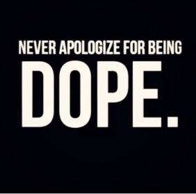 Never Apologize for Being Dope